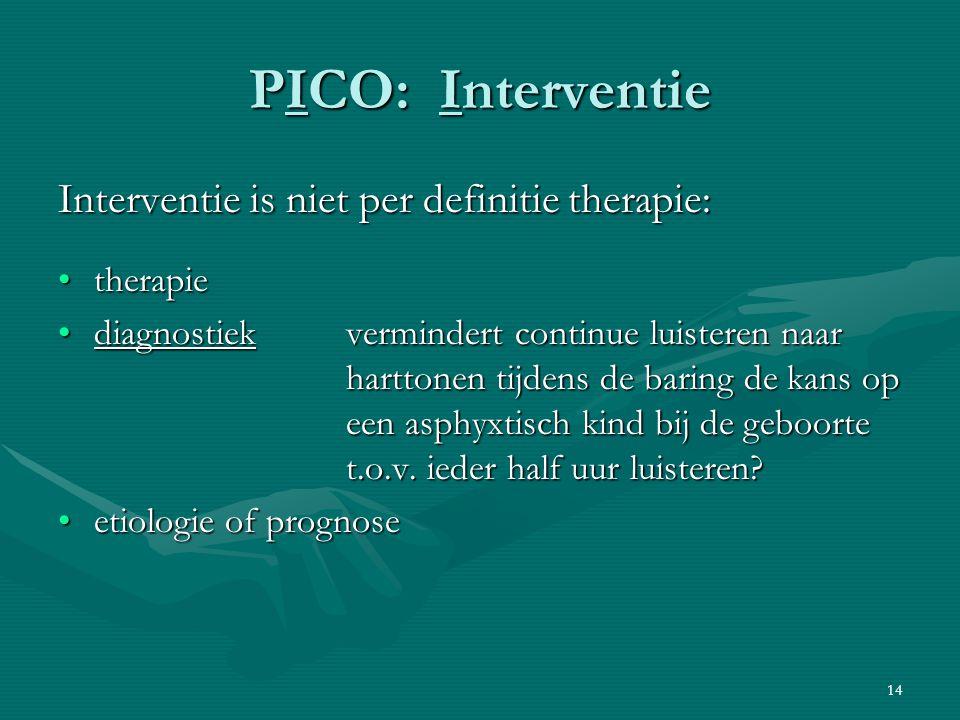 14 PICO: Interventie Interventie is niet per definitie therapie: therapietherapie diagnostiekvermindert continue luisteren naar harttonen tijdens de b