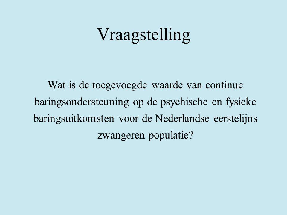 Vraagstelling Wat is de toegevoegde waarde van continue baringsondersteuning op de psychische en fysieke baringsuitkomsten voor de Nederlandse eerstel