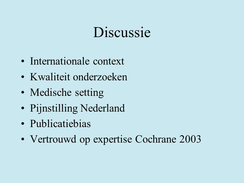 Discussie Internationale context Kwaliteit onderzoeken Medische setting Pijnstilling Nederland Publicatiebias Vertrouwd op expertise Cochrane 2003