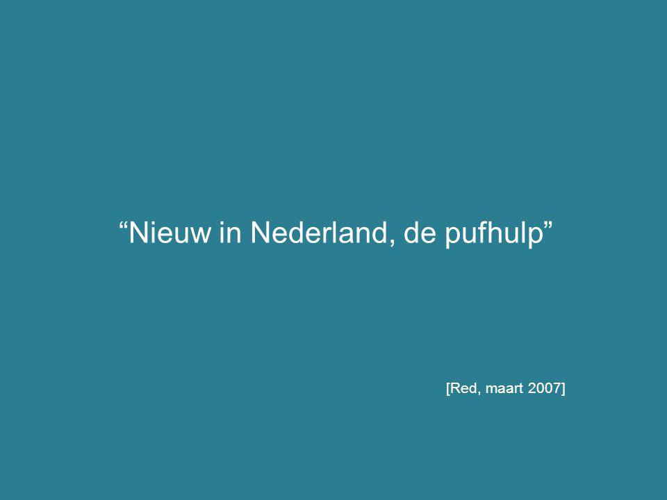 """""""Nieuw in Nederland, de pufhulp"""" [Red, maart 2007]"""