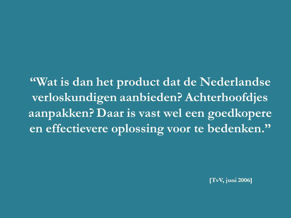 """""""Wat is dan het product dat de Nederlandse verloskundigen aanbieden? Achterhoofdjes aanpakken? Daar is vast wel een goedkopere en effectievere oplossi"""