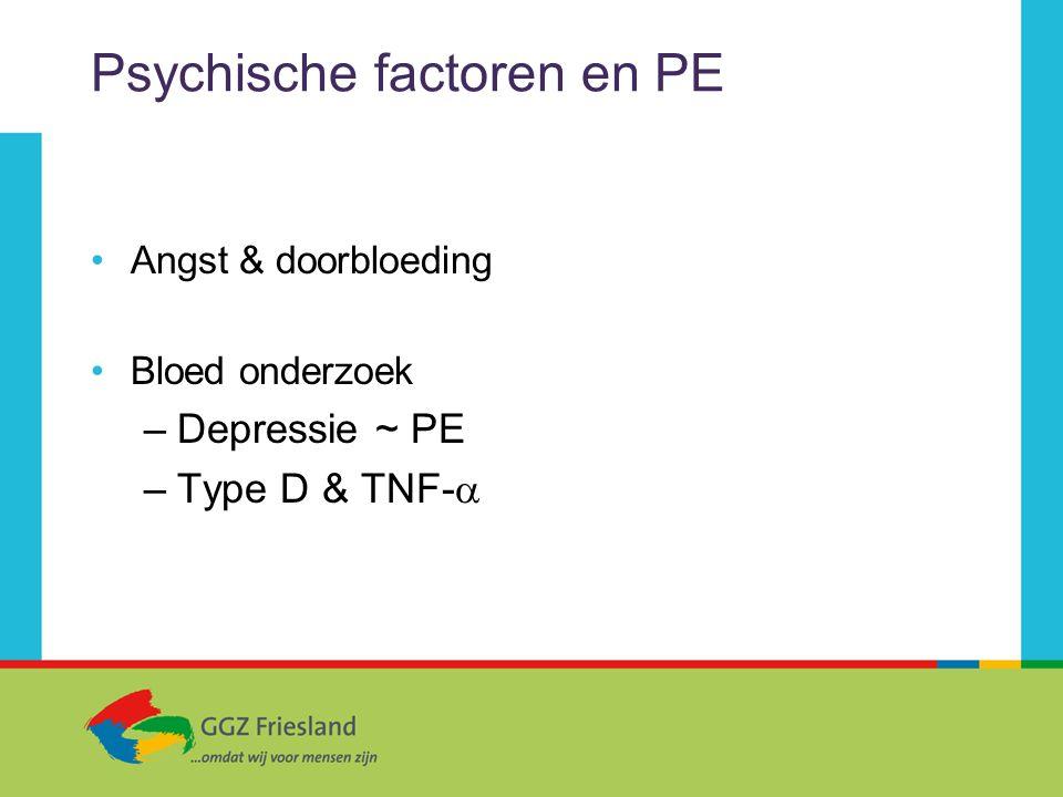 Psychische factoren en PE Angst & doorbloeding Bloed onderzoek –Depressie ~ PE –Type D & TNF- 