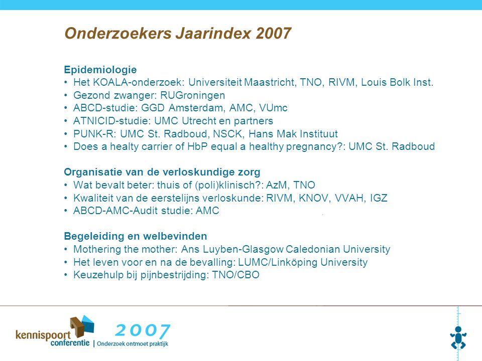 Epidemiologie Het KOALA-onderzoek: Universiteit Maastricht, TNO, RIVM, Louis Bolk Inst. Gezond zwanger: RUGroningen ABCD-studie: GGD Amsterdam, AMC, V