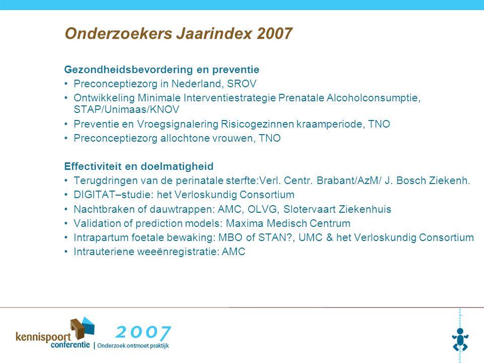 Gezondheidsbevordering en preventie Preconceptiezorg in Nederland, SROV Ontwikkeling Minimale Interventiestrategie Prenatale Alcoholconsumptie, STAP/Unimaas/KNOV Preventie en Vroegsignalering Risicogezinnen kraamperiode, TNO Preconceptiezorg allochtone vrouwen, TNO Effectiviteit en doelmatigheid Terugdringen van de perinatale sterfte:Verl.