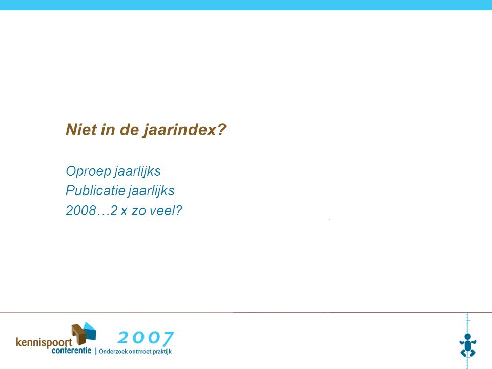 Niet in de jaarindex? Oproep jaarlijks Publicatie jaarlijks 2008…2 x zo veel?