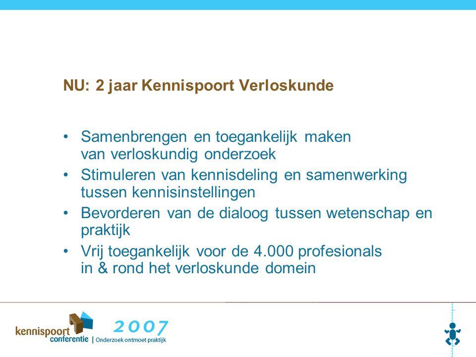NU: 2 jaar Kennispoort Verloskunde Samenbrengen en toegankelijk maken van verloskundig onderzoek Stimuleren van kennisdeling en samenwerking tussen ke