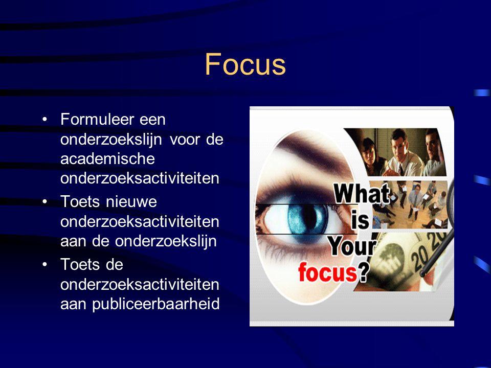 Focus Formuleer een onderzoekslijn voor de academische onderzoeksactiviteiten Toets nieuwe onderzoeksactiviteiten aan de onderzoekslijn Toets de onder