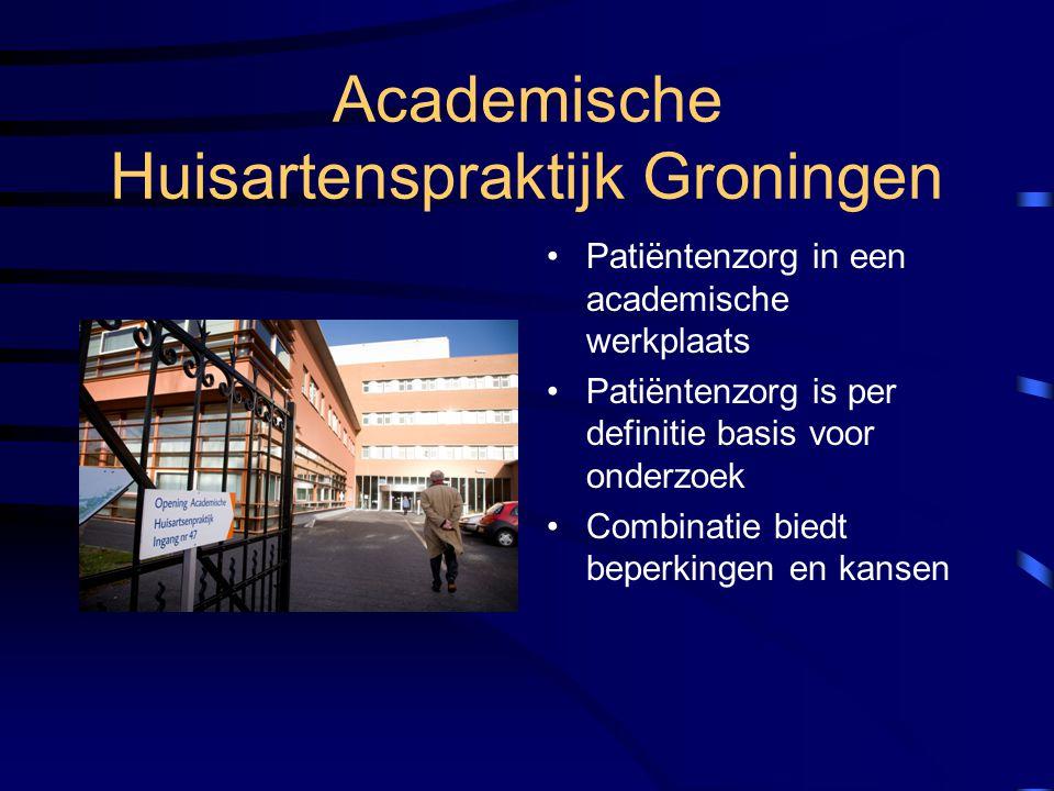 Academische Huisartenspraktijk Groningen Patiëntenzorg in een academische werkplaats Patiëntenzorg is per definitie basis voor onderzoek Combinatie bi