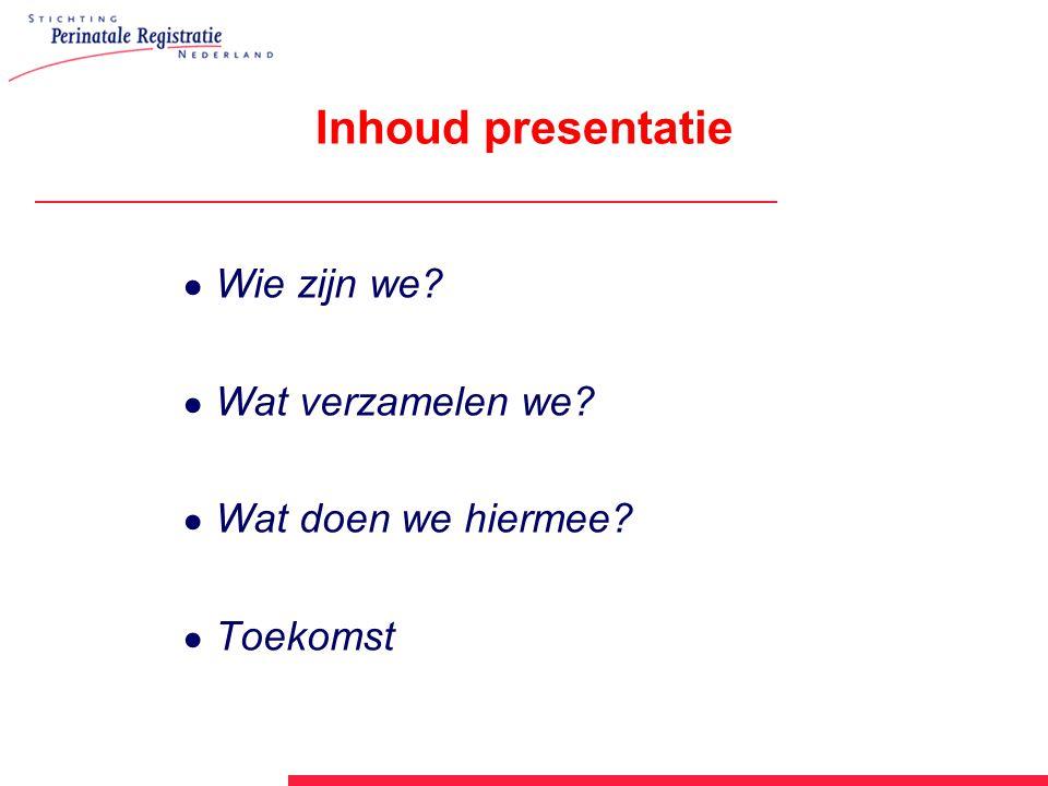 Inhoud presentatie ● Wie zijn we? ● Wat verzamelen we? ● Wat doen we hiermee? ● Toekomst