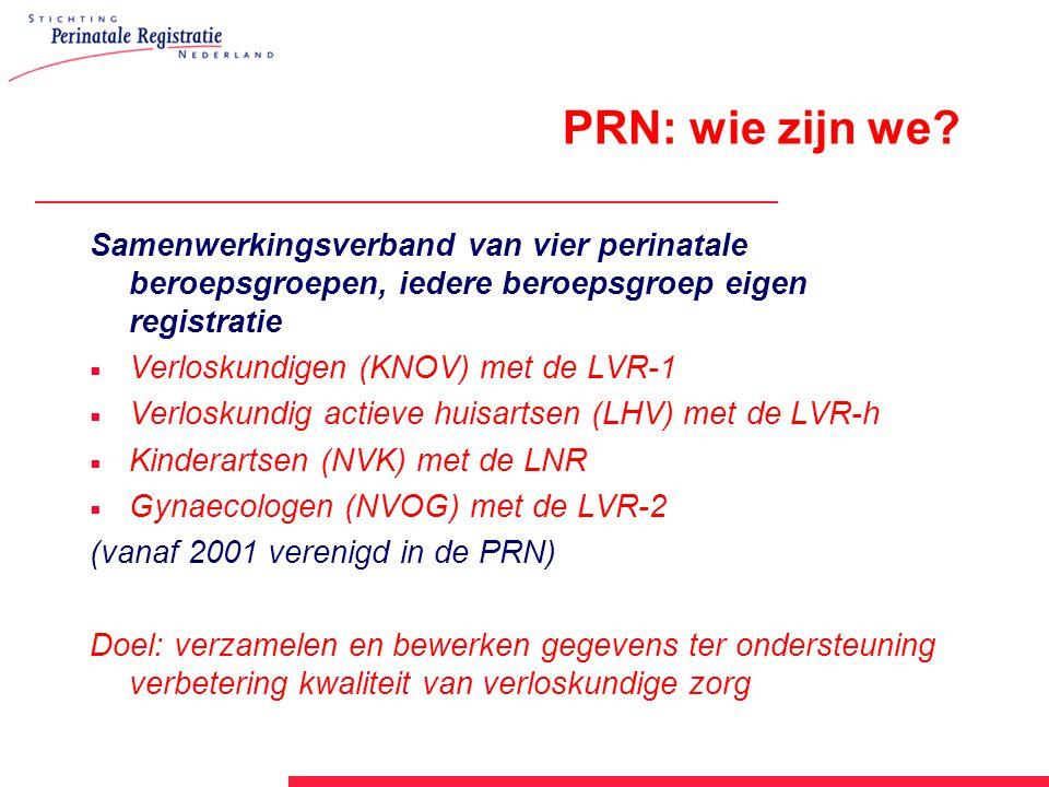 PRN: wie zijn we? Samenwerkingsverband van vier perinatale beroepsgroepen, iedere beroepsgroep eigen registratie  Verloskundigen (KNOV) met de LVR-1