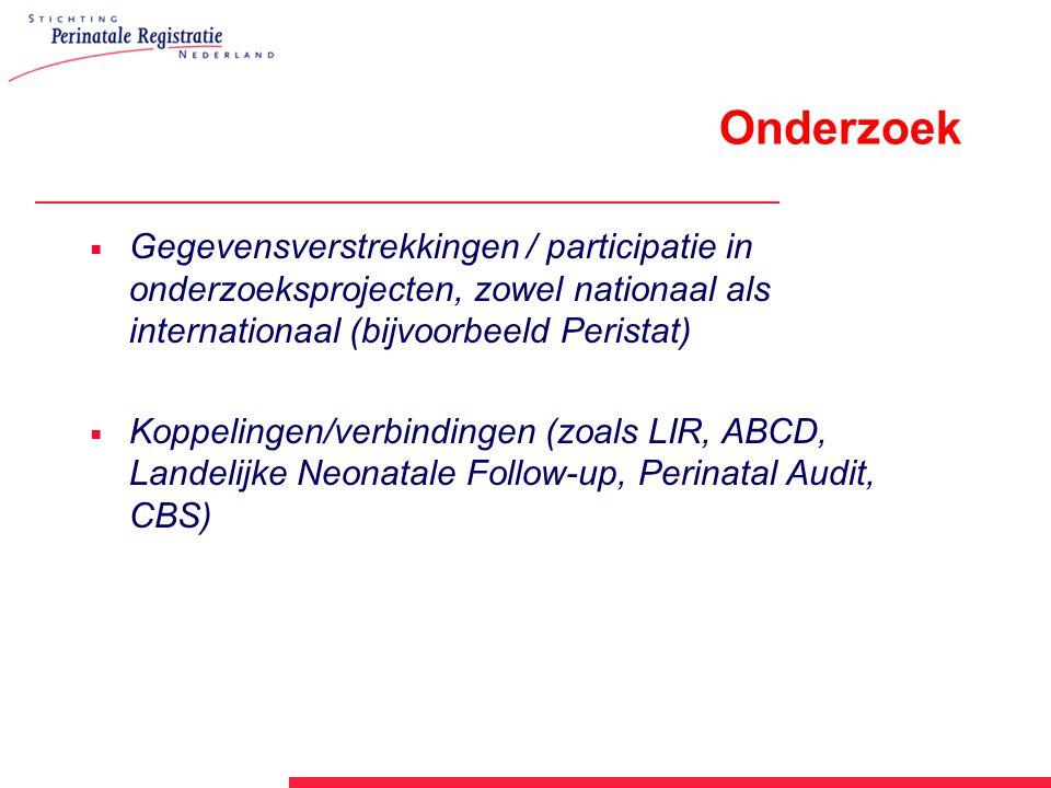 Onderzoek  Gegevensverstrekkingen / participatie in onderzoeksprojecten, zowel nationaal als internationaal (bijvoorbeeld Peristat)  Koppelingen/ver