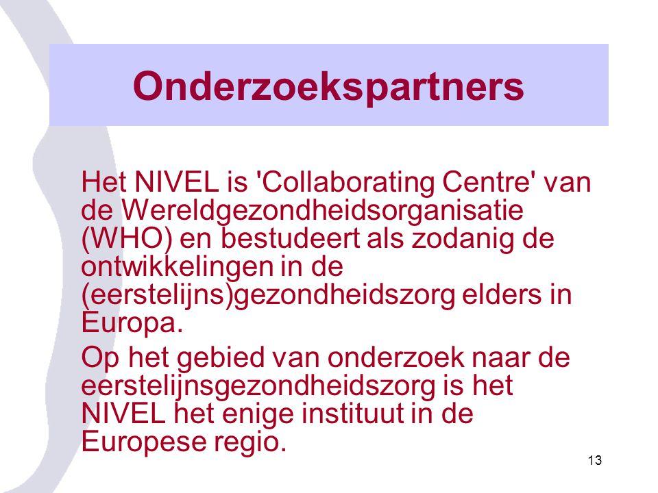 13 Onderzoekspartners Het NIVEL is Collaborating Centre van de Wereldgezondheidsorganisatie (WHO) en bestudeert als zodanig de ontwikkelingen in de (eerstelijns)gezondheidszorg elders in Europa.