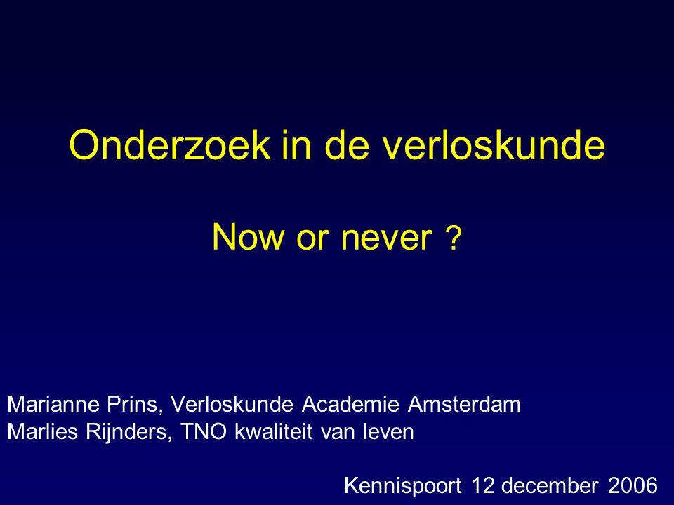 Onderzoek in de verloskunde Now or never ? Marianne Prins, Verloskunde Academie Amsterdam Marlies Rijnders, TNO kwaliteit van leven Kennispoort 12 dec