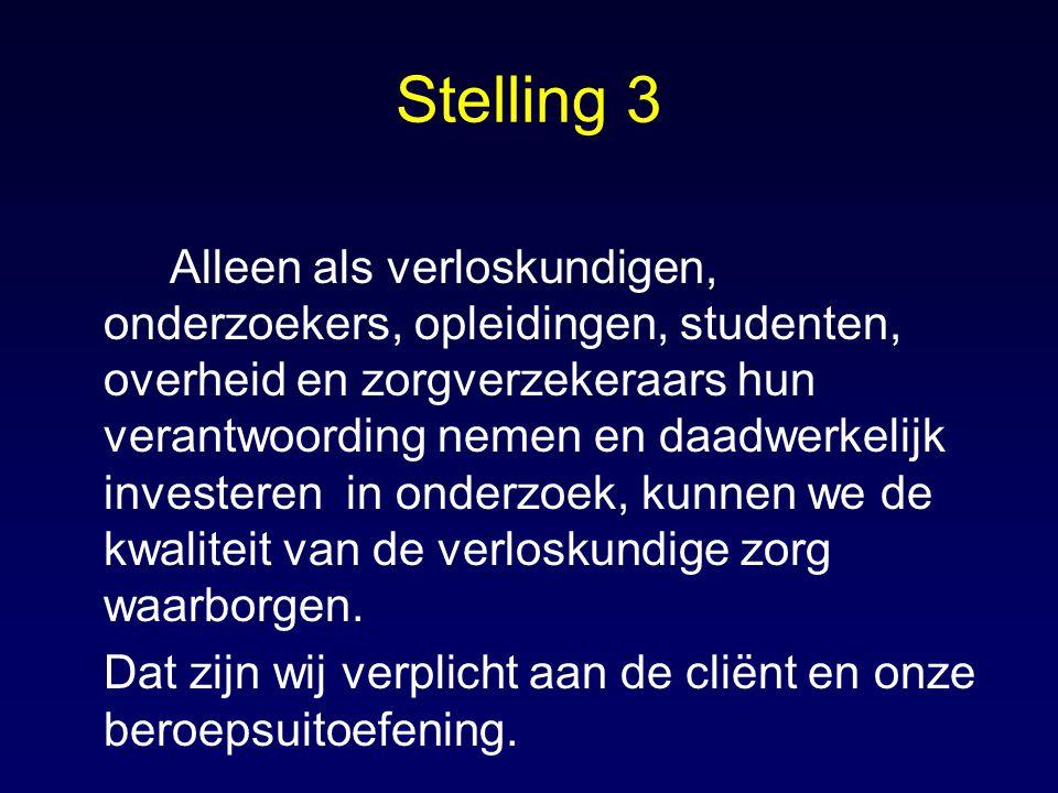 Stelling 3 Alleen als verloskundigen, onderzoekers, opleidingen, studenten, overheid en zorgverzekeraars hun verantwoording nemen en daadwerkelijk inv