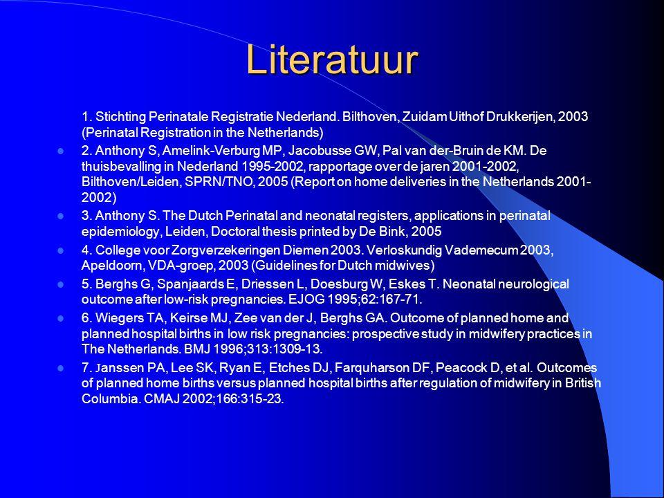 Literatuur 1. Stichting Perinatale Registratie Nederland. Bilthoven, Zuidam Uithof Drukkerijen, 2003 (Perinatal Registration in the Netherlands) 2. An