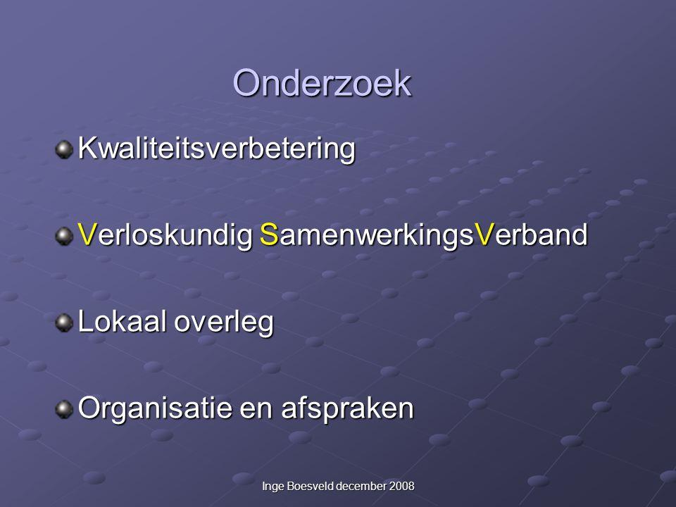 Inge Boesveld december 2008 Onderzoek Kwaliteitsverbetering Verloskundig SamenwerkingsVerband Lokaal overleg Organisatie en afspraken