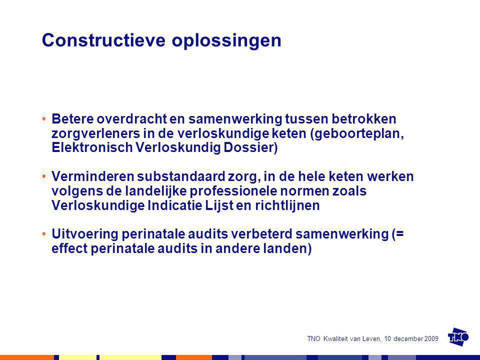 TNO Kwaliteit van Leven, 10 december 2009 Constructieve oplossingen Betere overdracht en samenwerking tussen betrokken zorgverleners in de verloskundi
