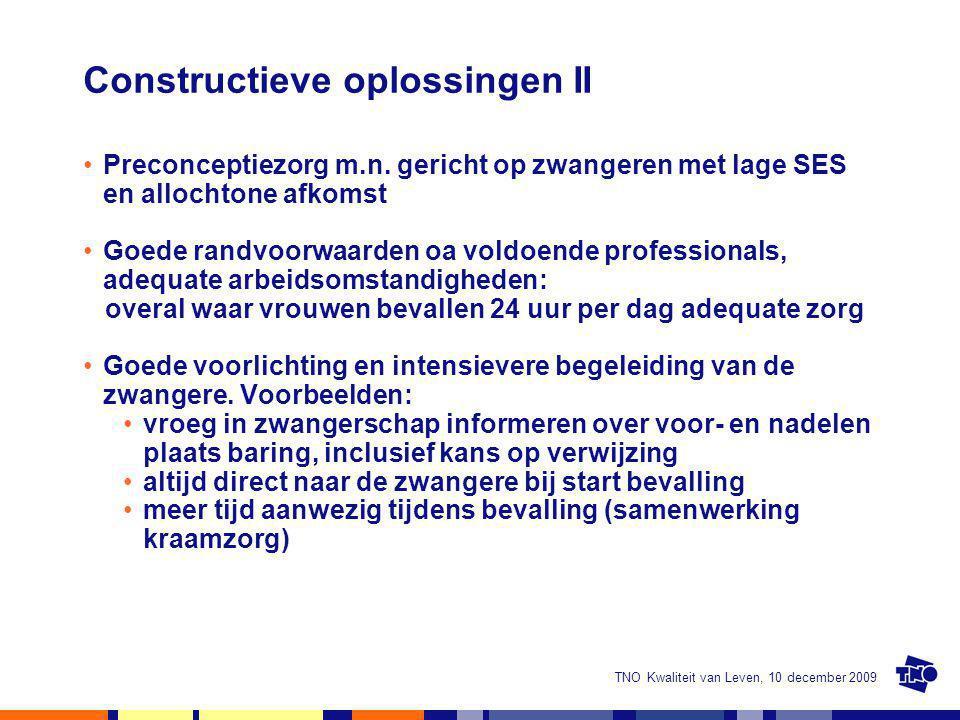 TNO Kwaliteit van Leven, 10 december 2009 Constructieve oplossingen II Preconceptiezorg m.n. gericht op zwangeren met lage SES en allochtone afkomst G