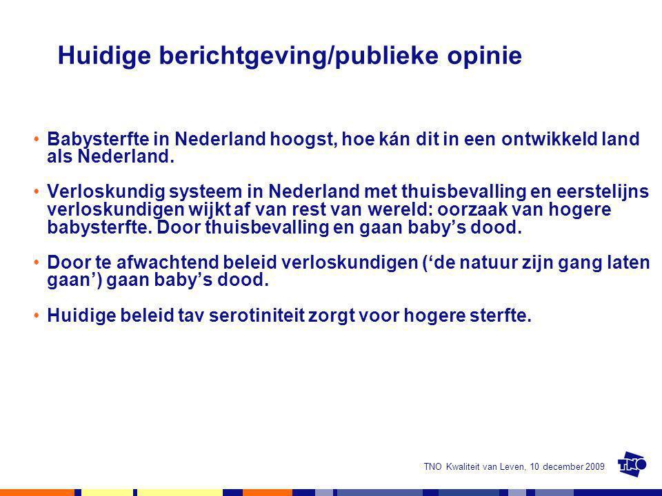 TNO Kwaliteit van Leven, 10 december 2009 Huidige berichtgeving/publieke opinie Babysterfte in Nederland hoogst, hoe kán dit in een ontwikkeld land als Nederland.