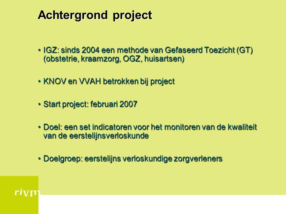 Achtergrond project IGZ: sinds 2004 een methode van Gefaseerd Toezicht (GT) (obstetrie, kraamzorg, OGZ, huisartsen)IGZ: sinds 2004 een methode van Gef