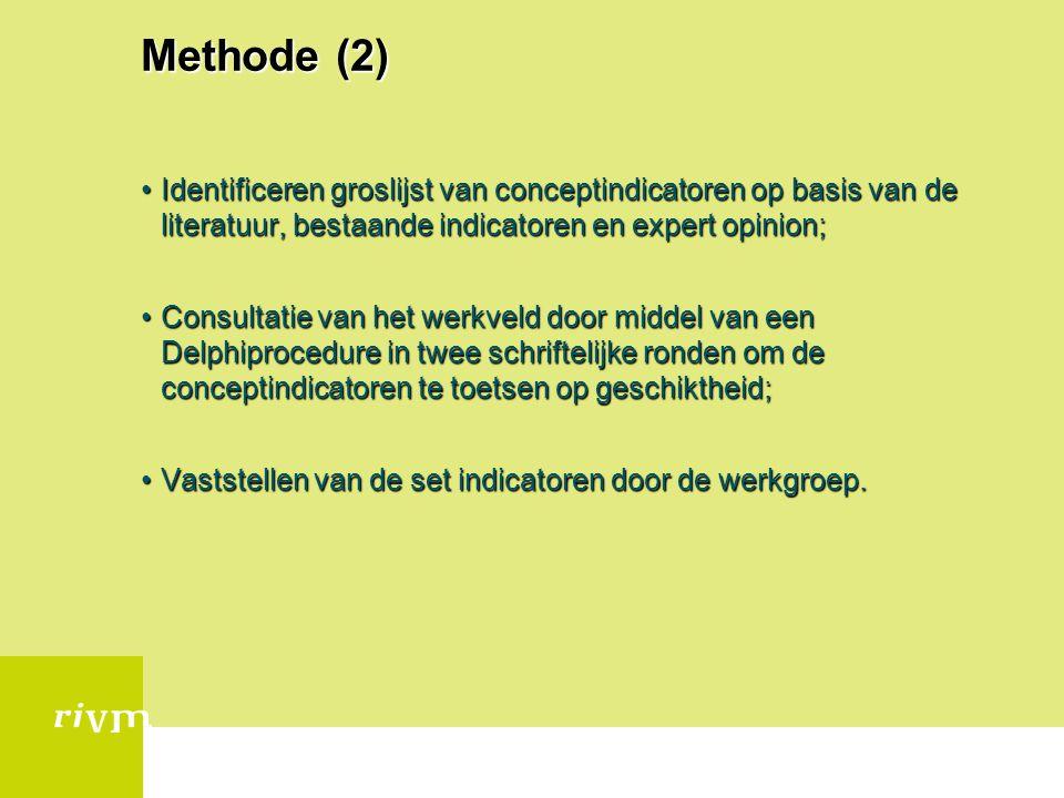 Methode (2) Identificeren groslijst van conceptindicatoren op basis van de literatuur, bestaande indicatoren en expert opinion;Identificeren groslijst