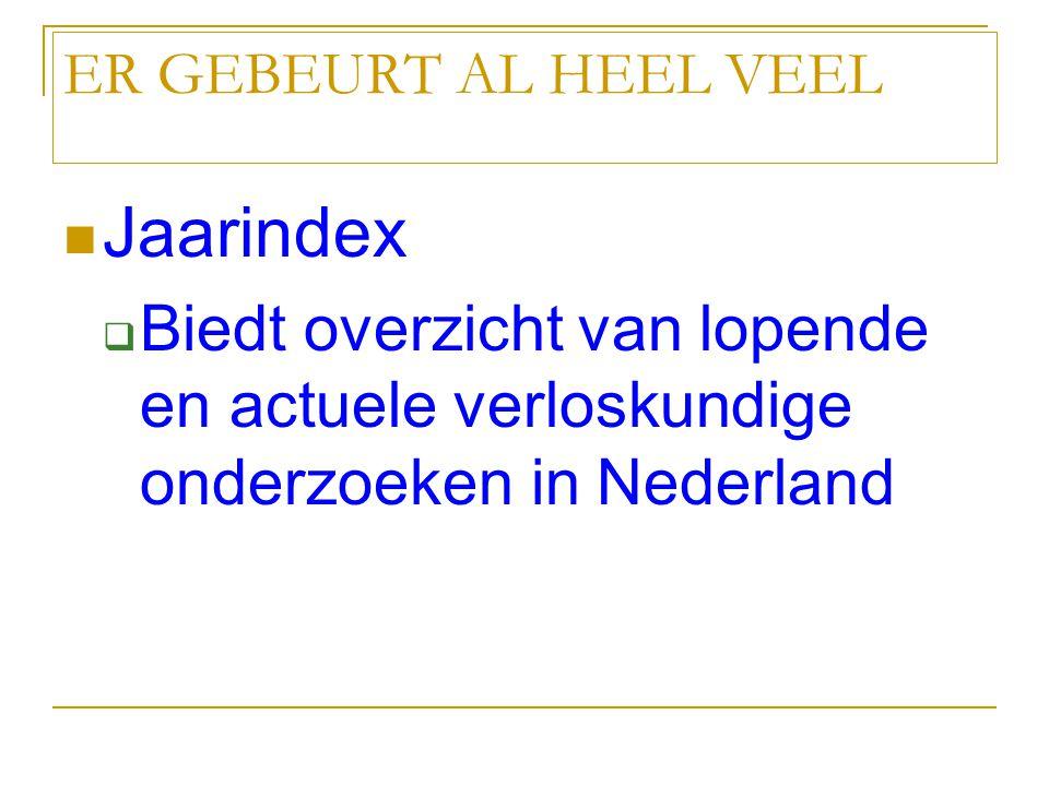 ER GEBEURT AL HEEL VEEL Jaarindex  Biedt overzicht van lopende en actuele verloskundige onderzoeken in Nederland