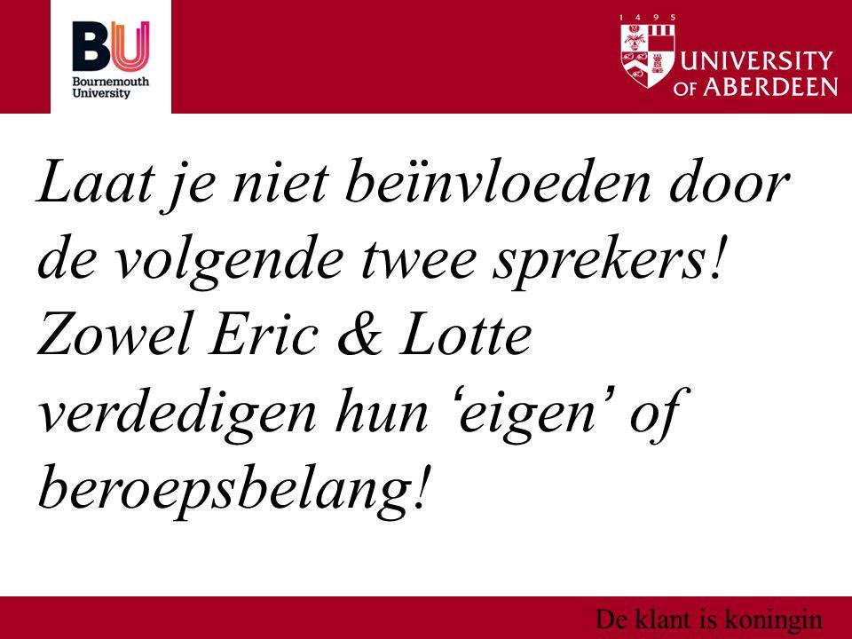 De klant is koningin Laat je niet beïnvloeden door de volgende twee sprekers! Zowel Eric & Lotte verdedigen hun ' eigen ' of beroepsbelang!