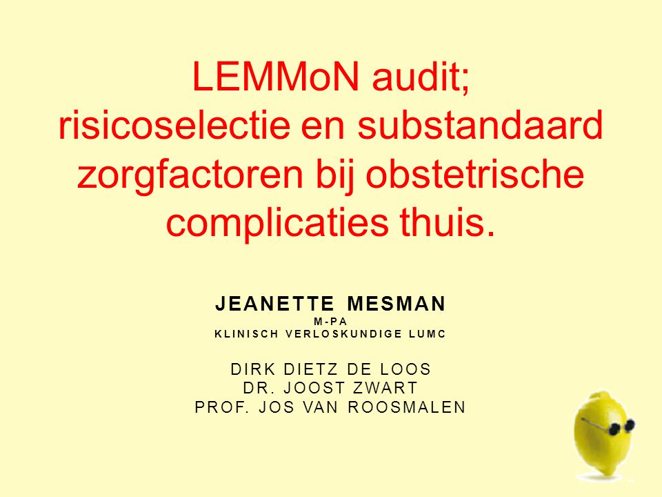 JEANETTE MESMAN M-PA KLINISCH VERLOSKUNDIGE LUMC DIRK DIETZ DE LOOS DR. JOOST ZWART PROF. JOS VAN ROOSMALEN LEMMoN audit; risicoselectie en substandaa