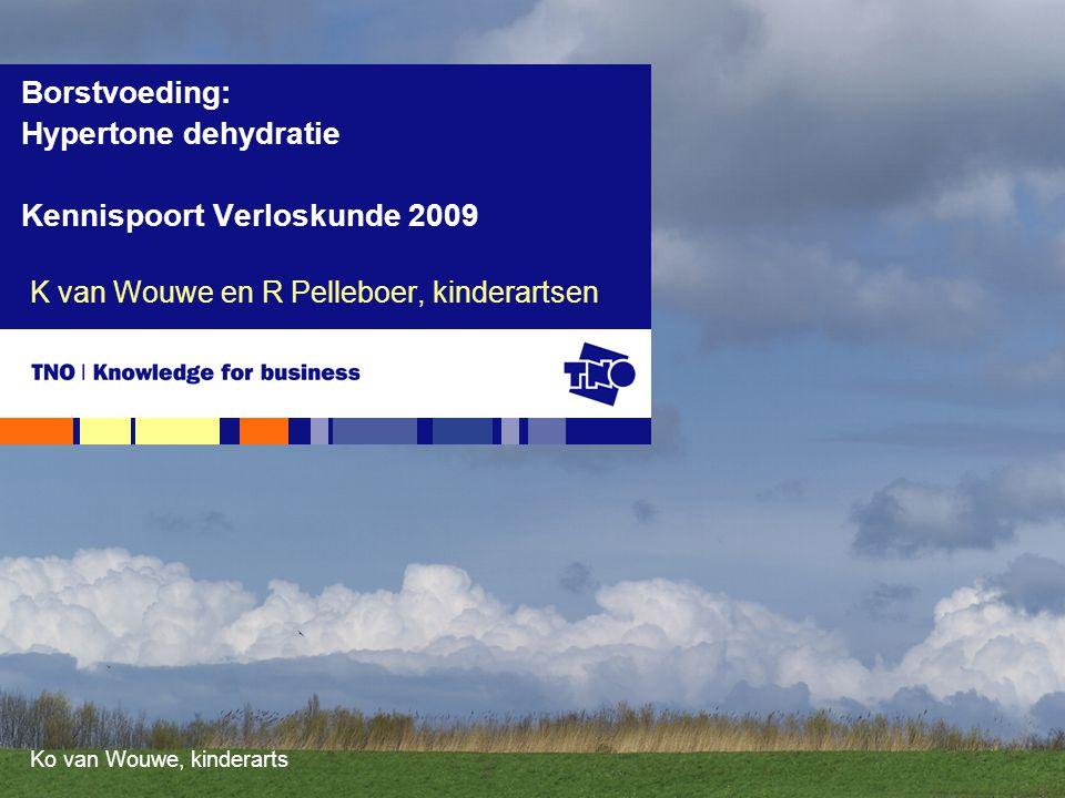 Ko van Wouwe, kinderarts K van Wouwe en R Pelleboer, kinderartsen Borstvoeding: Hypertone dehydratie Kennispoort Verloskunde 2009