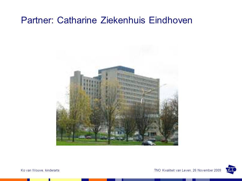 TNO Kwaliteit van Leven, 26 November 2009Ko van Wouwe, kinderarts Partner: Catharine Ziekenhuis Eindhoven