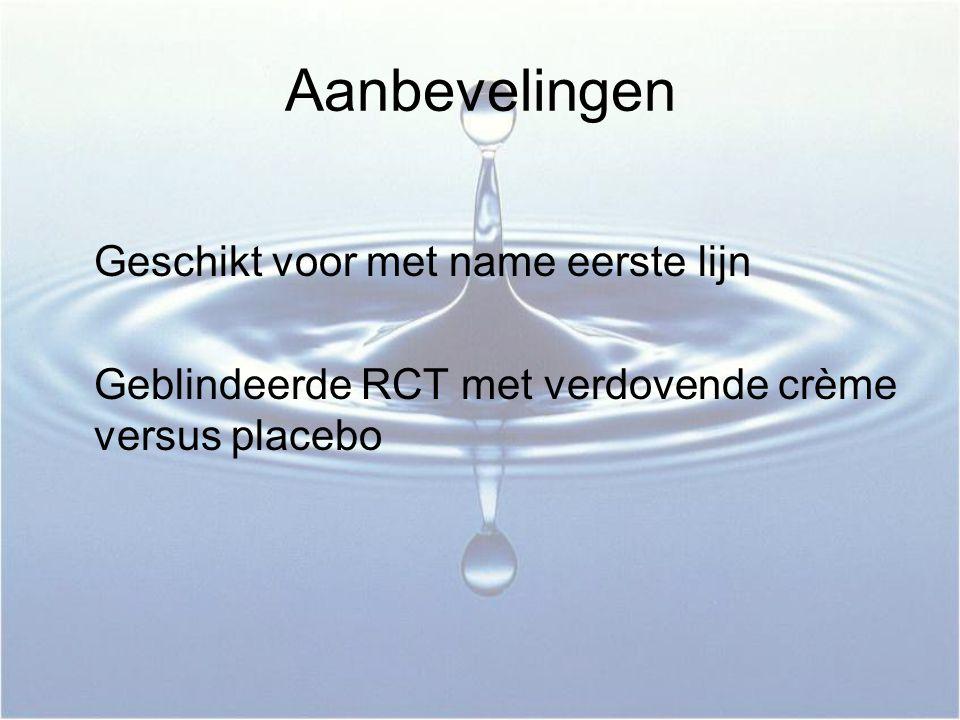 Aanbevelingen Geschikt voor met name eerste lijn Geblindeerde RCT met verdovende crème versus placebo