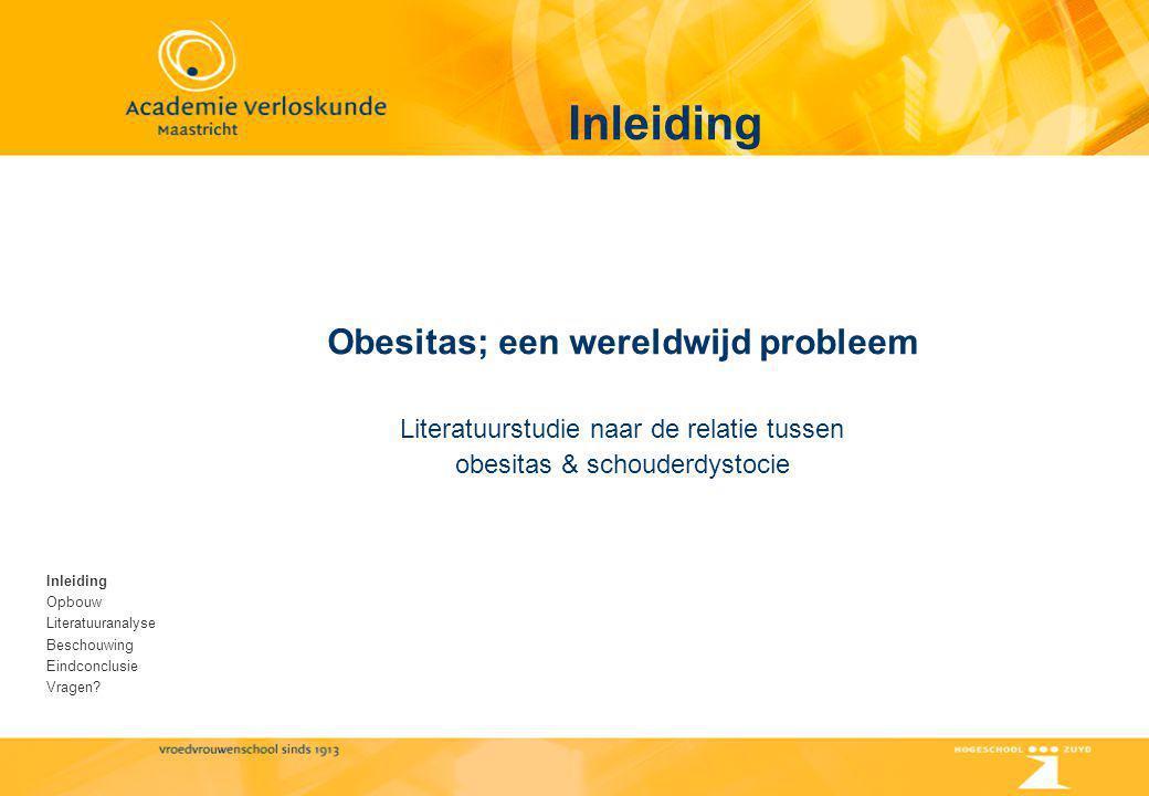 Obesitas; een wereldwijd probleem Literatuurstudie naar de relatie tussen obesitas & schouderdystocie Inleiding Opbouw Literatuuranalyse Beschouwing E