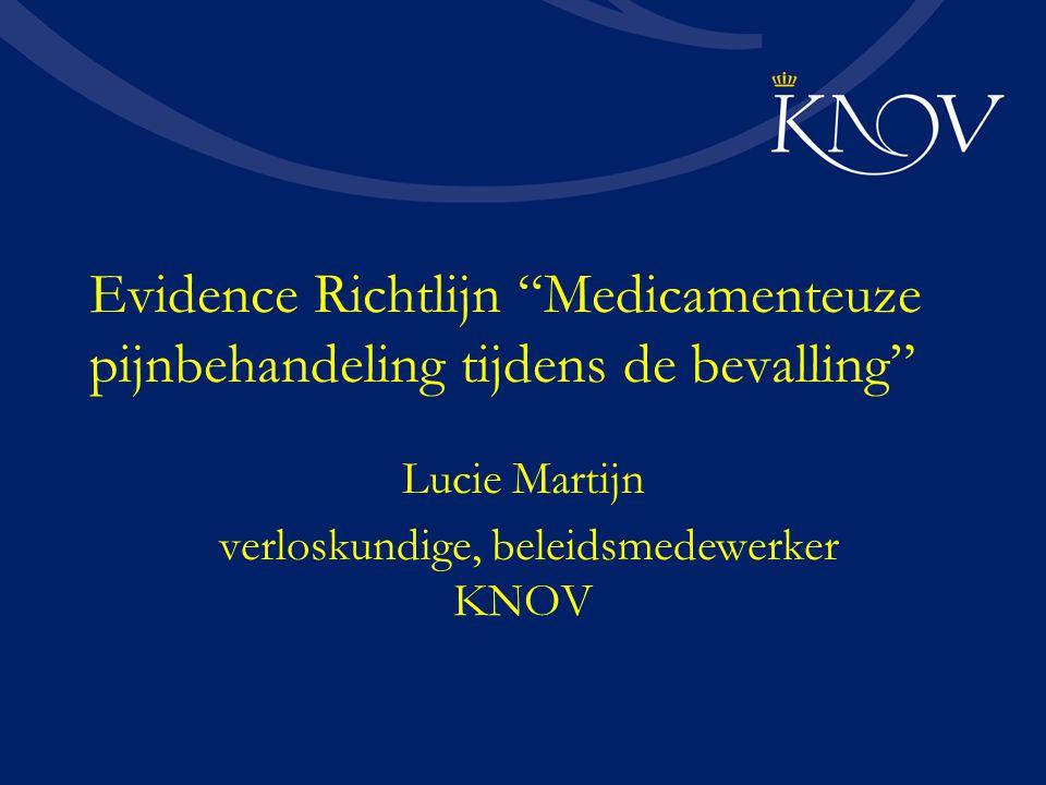 """Evidence Richtlijn """"Medicamenteuze pijnbehandeling tijdens de bevalling"""" Lucie Martijn verloskundige, beleidsmedewerker KNOV"""