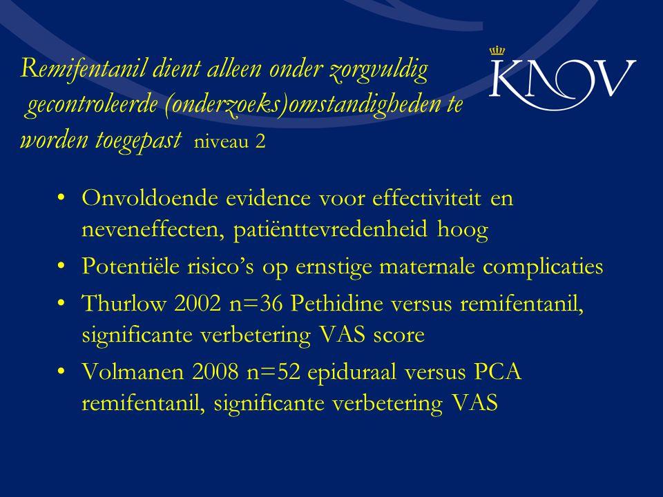 Remifentanil dient alleen onder zorgvuldig gecontroleerde (onderzoeks)omstandigheden te worden toegepast niveau 2 Onvoldoende evidence voor effectivit