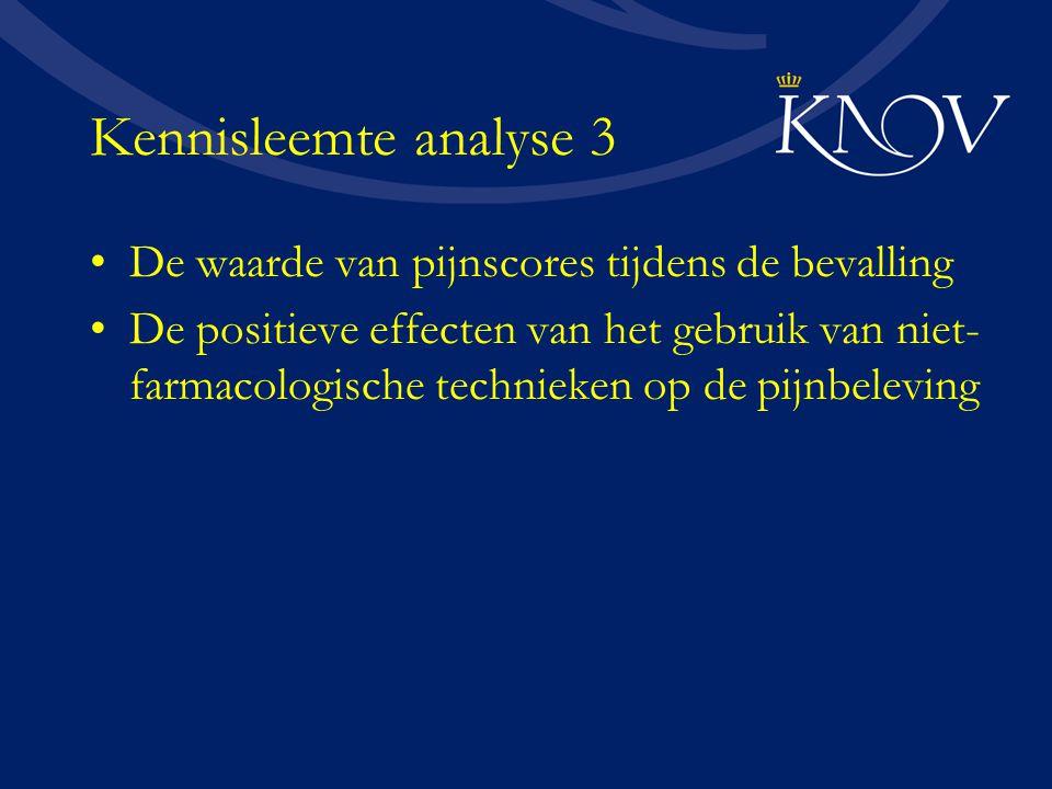 Kennisleemte analyse 3 De waarde van pijnscores tijdens de bevalling De positieve effecten van het gebruik van niet- farmacologische technieken op de