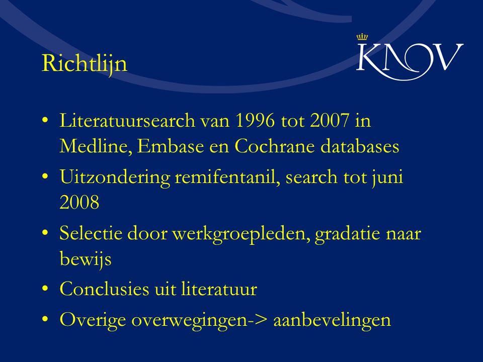 Richtlijn Literatuursearch van 1996 tot 2007 in Medline, Embase en Cochrane databases Uitzondering remifentanil, search tot juni 2008 Selectie door we