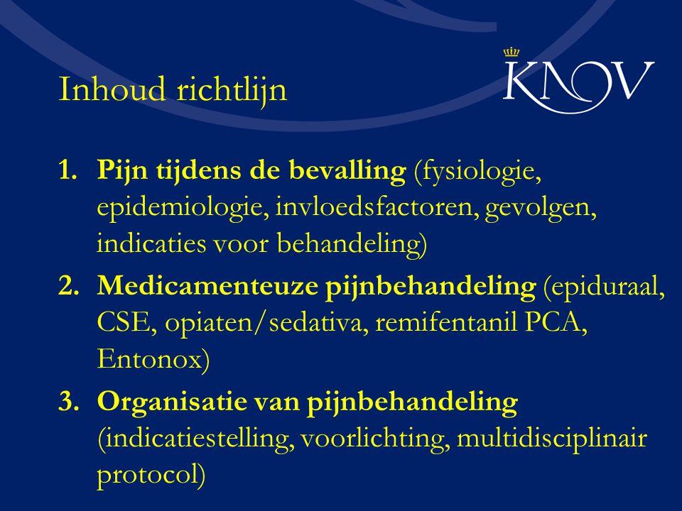 Inhoud richtlijn 1.Pijn tijdens de bevalling (fysiologie, epidemiologie, invloedsfactoren, gevolgen, indicaties voor behandeling) 2.Medicamenteuze pij