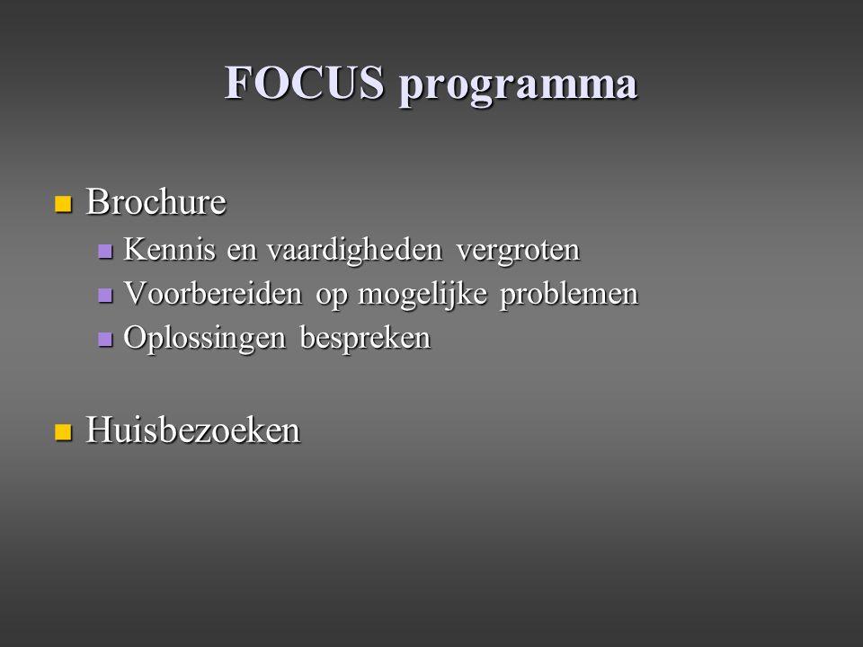 FOCUS programma Brochure Brochure Kennis en vaardigheden vergroten Kennis en vaardigheden vergroten Voorbereiden op mogelijke problemen Voorbereiden o