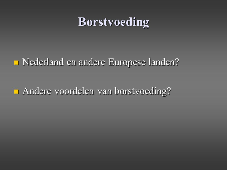 Borstvoeding Nederland en andere Europese landen? Nederland en andere Europese landen? Andere voordelen van borstvoeding? Andere voordelen van borstvo