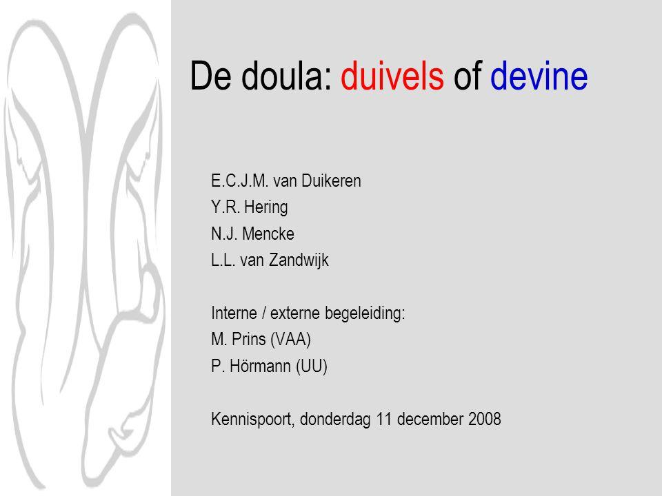 De doula: duivels of devine E.C.J.M. van Duikeren Y.R. Hering N.J. Mencke L.L. van Zandwijk Interne / externe begeleiding: M. Prins (VAA) P. Hörmann (