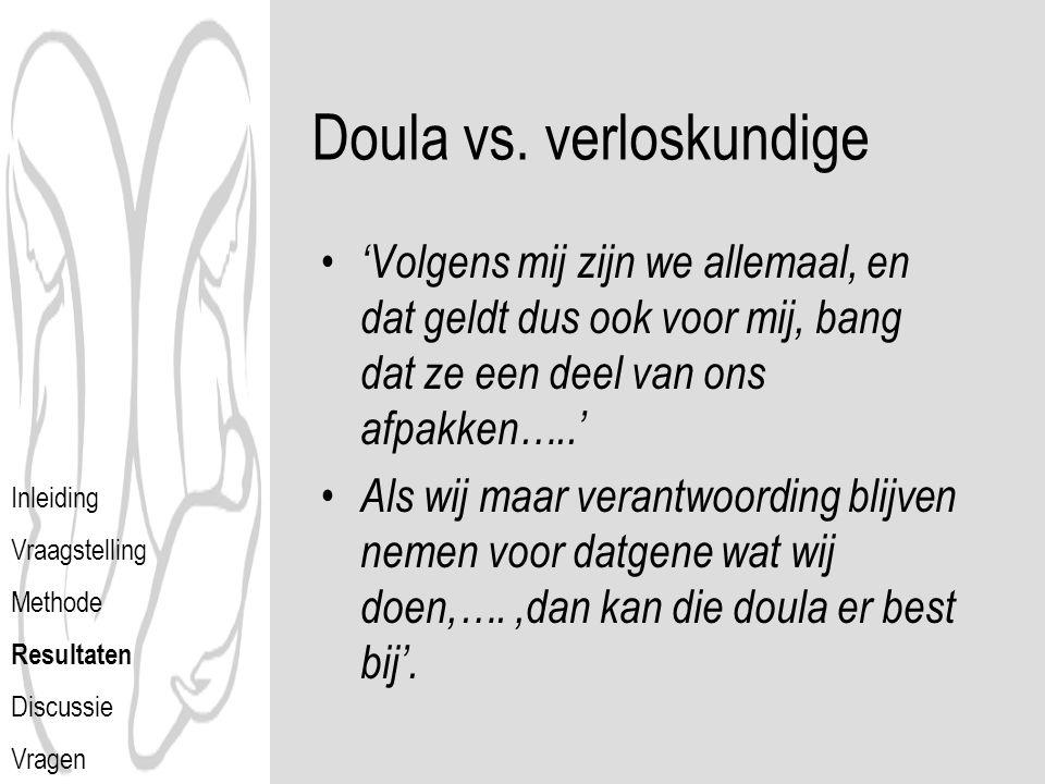 Doula vs. verloskundige 'Volgens mij zijn we allemaal, en dat geldt dus ook voor mij, bang dat ze een deel van ons afpakken…..' Als wij maar verantwoo