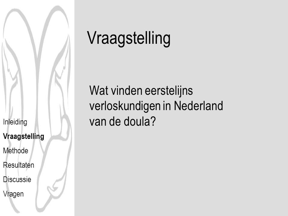 Vraagstelling Wat vinden eerstelijns verloskundigen in Nederland van de doula? Inleiding Vraagstelling Methode Resultaten Discussie Vragen