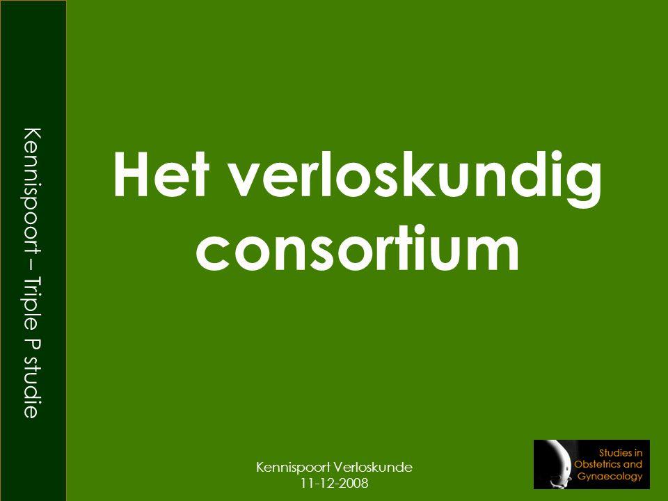 Kennispoort – Triple P studie Kennispoort Verloskunde 11-12-2008 Het verloskundig consortium