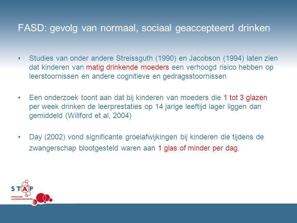FASD: gevolg van normaal, sociaal geaccepteerd drinken Studies van onder andere Streissguth (1990) en Jacobson (1994) laten zien dat kinderen van mati