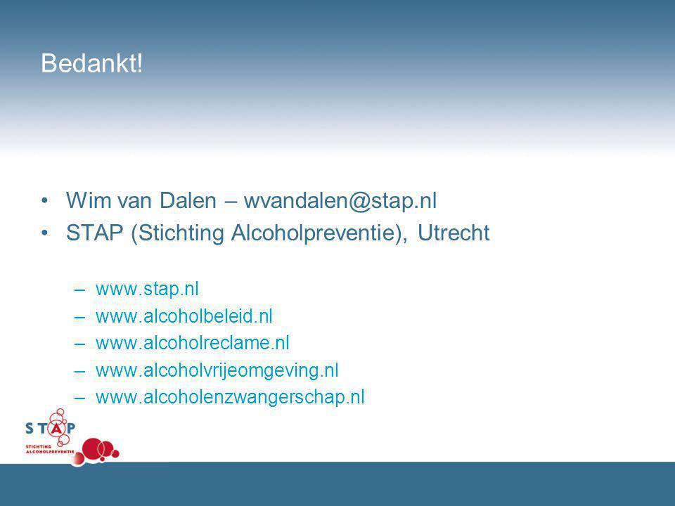 Bedankt! Wim van Dalen – wvandalen@stap.nl STAP (Stichting Alcoholpreventie), Utrecht –www.stap.nl –www.alcoholbeleid.nl –www.alcoholreclame.nl –www.a