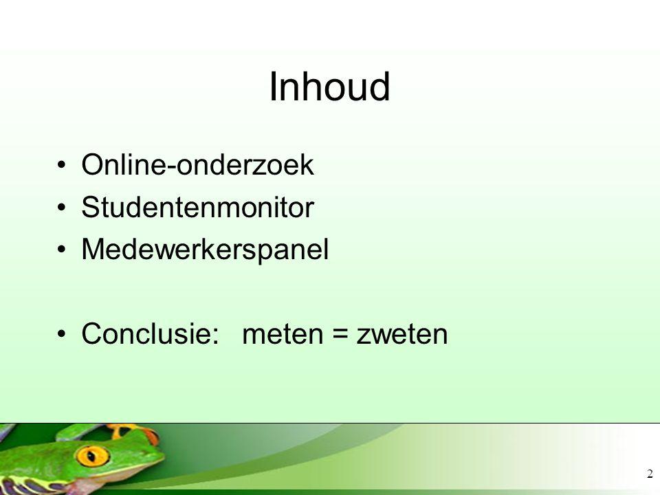 2 Inhoud Online-onderzoek Studentenmonitor Medewerkerspanel Conclusie: meten = zweten