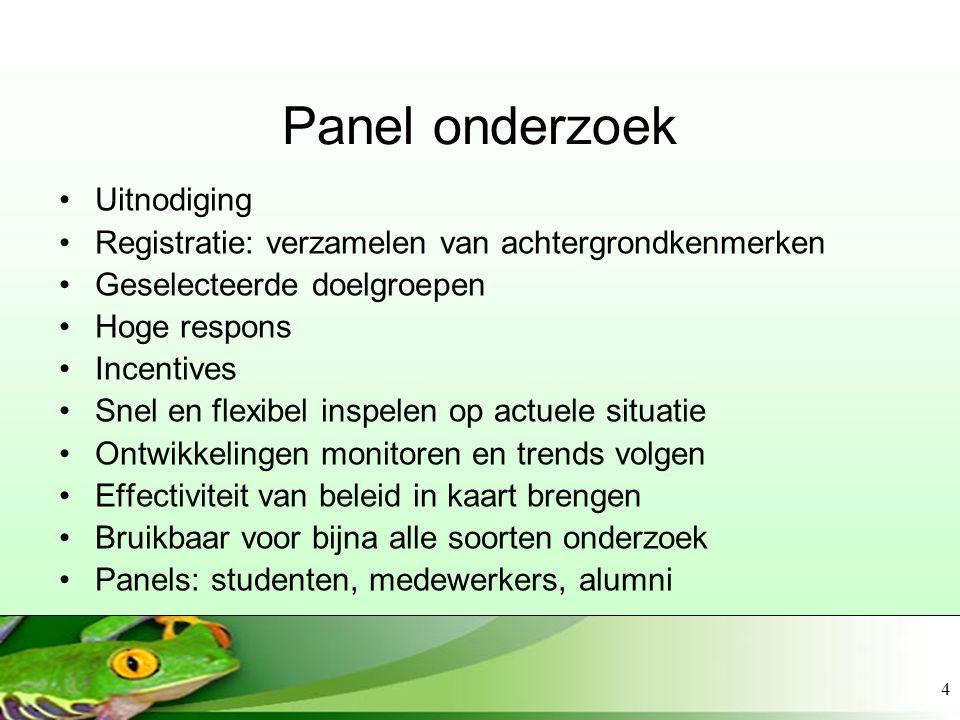 4 Panel onderzoek Uitnodiging Registratie: verzamelen van achtergrondkenmerken Geselecteerde doelgroepen Hoge respons Incentives Snel en flexibel insp