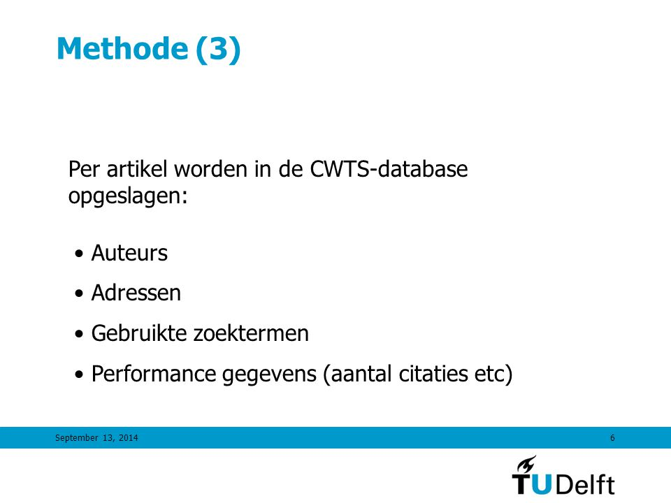 September 13, 20146 Methode (3) Per artikel worden in de CWTS-database opgeslagen: Auteurs Adressen Gebruikte zoektermen Performance gegevens (aantal citaties etc)