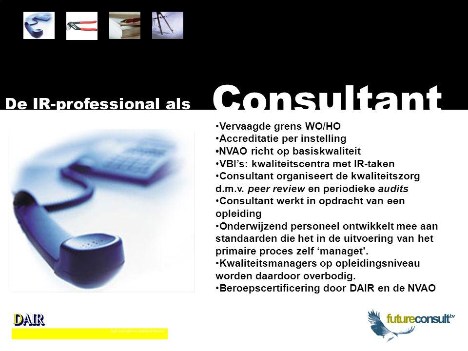 Vervaagde grens WO/HO Accreditatie per instelling NVAO richt op basiskwaliteit VBI's: kwaliteitscentra met IR-taken Consultant organiseert de kwaliteitszorg d.m.v.
