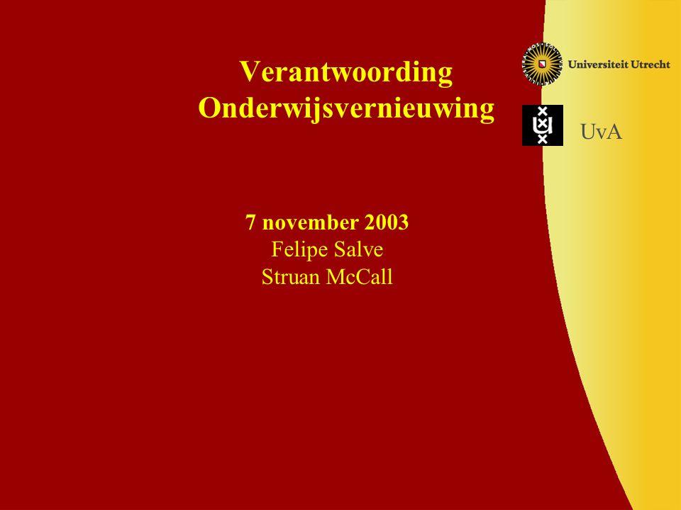 Verantwoording Onderwijsvernieuwing 7 november 2003 Felipe Salve Struan McCall UvA